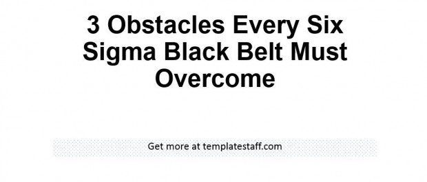 3 Obstacles Every Six Sigma Black Belt Must Overcome